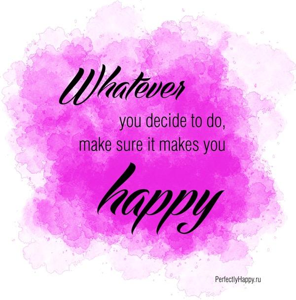 Цитаты и картинки о счастье. Make sure it makes you happy! Happiness quotes and pics.