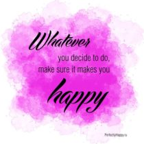 Make sure it makes you happy!